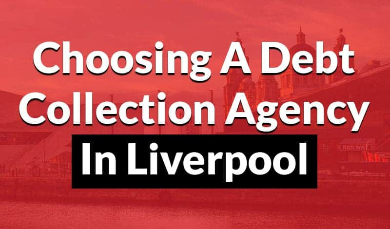 Choosing a debt collection agency in liverpool